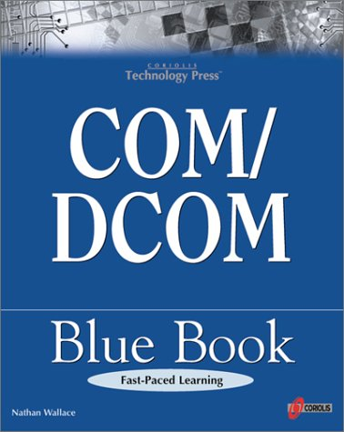 COM/DCOM Blue Book: The Essential Learning Guide for Component-Oriented Application Development for Windows by Brand: Coriolis Group Books