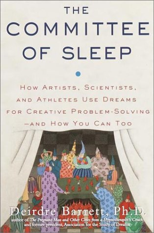 The Committee of Sleep: How Artists, Scientists, and Athletes Use Dreams for Creative Problem-Solving-- and How You Can