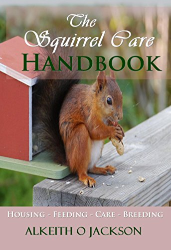 The Squirrel Care Handbook: Housing - Feeding - Care - Breeding (Mouse Care)