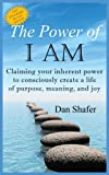 img - for The Power of I Am: Claiming Your Inherent Power to Consciously Create a Life of Purpose, Meaning and Joy book / textbook / text book