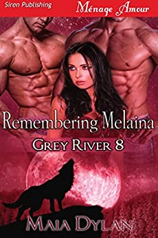 Remembering Melaina [Grey River 8] (Siren Publishing Menage Amour) by [Dylan, Maia]