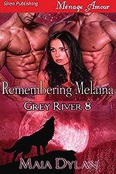Remembering Melaina [Grey River 8] (Siren Publishing Menage Amour)