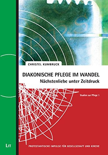 Diakonische Pflege Im Wandel  Nächstenliebe Unter Zeitdruck  Studien Zur Pflege 1  Protestantische Impulse Für Gesellschaft Und Kirche
