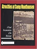 Atrocities at Camp Mauthausen: A Visual Documentation of the Holocaust (Schiffer History Book)