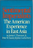 Sentimental Imperialists : The American Experience in East Asia, Thomson, James C., Jr., 0060142820