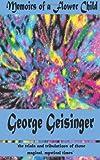 Memoirs of a Flower Child, George Geisinger, 1483926893