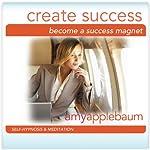 Become a Success Magnet: Create Success Hypnosis (Self-Hypnosis & Meditation) |  Amy Applebaum Hypnosis