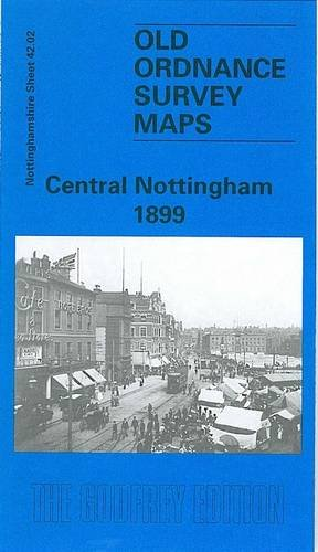 Central Nottingham 1899: Nottinghamshire Sheet 42.02 (Old O.S. Maps of Nottinghamshire)