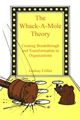 The Whack-A-Mole Theory; Creating Breakthrough and Transformation in Organizations Paperback