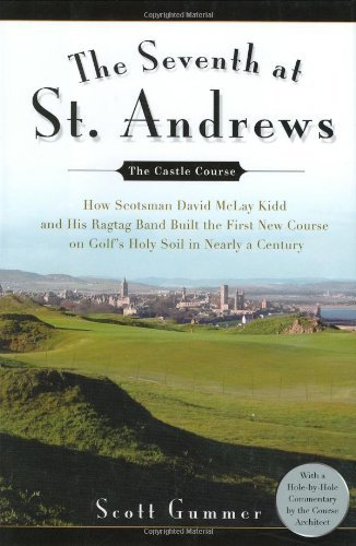 The Seventh at St. Andrews: How Scotsman David McLay Kidd and His Ragtag Band Built the First New Course on Golf's Holy Soil in Nearly a Century by Scott Gummer (2007-10-04)
