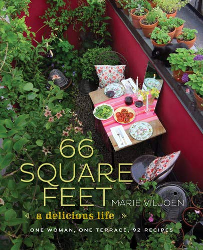 (66 Square Feet: A Delicious Life, One Woman, One Terrace, 92 Recipes)