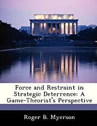 Force and Restraint in Strategic Deterrence: A Game-Theorist's Perspective