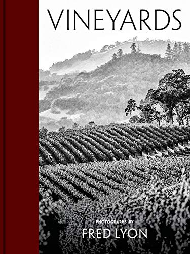 Vineyards: Photographs by Fred Lyon (beautiful photographs taken over seventy years of visiting vineyards around the world) by Fred Lyon