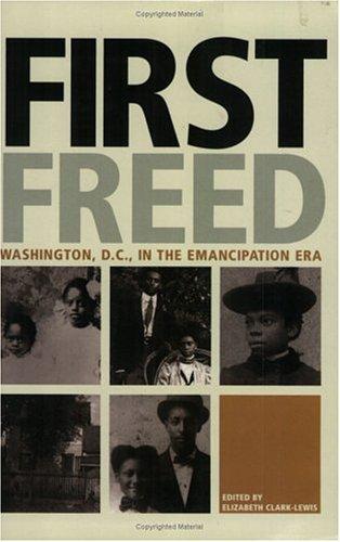 First Freed: Washington, D.C., in the Emancipation Era pdf epub