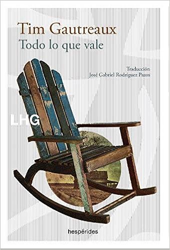 TODO LO QUE VALE de TIM GAUTREAUX