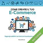 Come creare il tuo E-Commerce: Raggiungi e soddisfa i tuoi clienti con il tuo sito per la vendita on-line | Maria Chironi