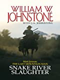 Matt Jensen the Last Mountain Man Snake River Slaughter, William W. Johnstone and J. A. Johnstone, 1410432378