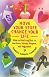 : Move Your Stuff, Change Your Life: How to Use Feng Shui to Get Love, Money, Respect and Happiness