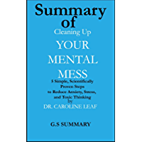 Summary of Cleaning Up Your Mental Mess: 5 Simple, Scientifically Proven Steps to Reduce Anxiety, Stress, and Toxic…