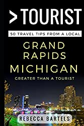 Greater Than a Tourist - Grand Rapids Michigan USA: 50 Travel Tips from a Local