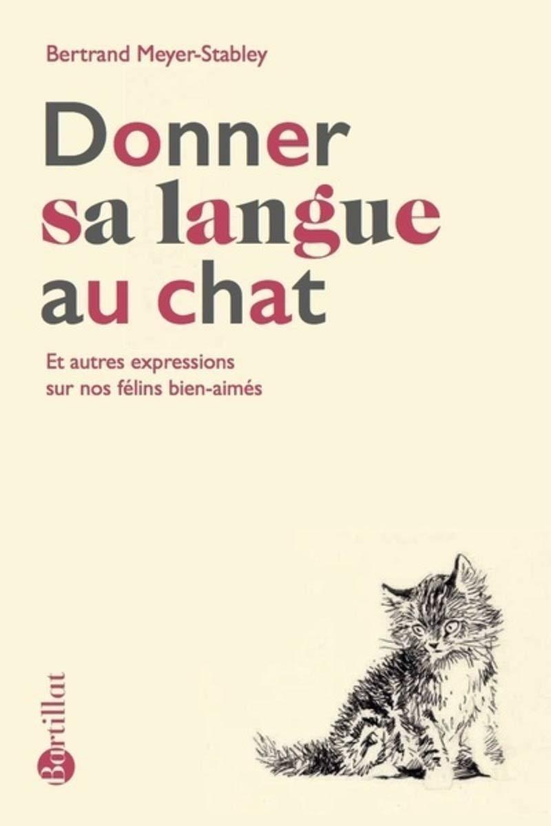 Donner Sa Langue Au Chat Et Autres Expressions Sur Nos Felins Bien Aimes French Edition Meyer Stabley Bertrand 9782841006908 Amazon Com Books