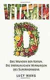 Vitamin D: Das Wunder der Natur. Die erstaunlichen Wirkungen des Superhormons
