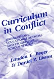 Curriculum in Conflict : Social Visions, Educational Agendas and Progressive School Reform, Beyer, Landon E. and Liston, Daniel P., 0807735280