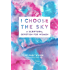 I Choose the Sky: A Scriptural Devotion for Women