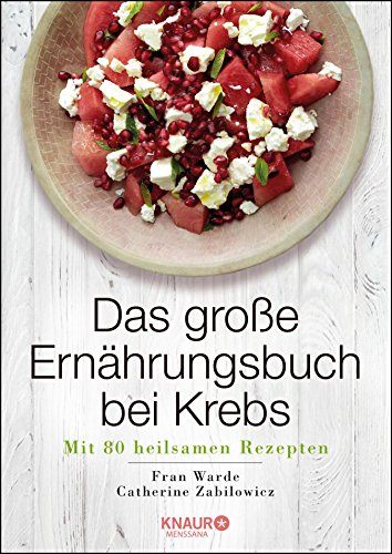 Das große Ernährungsbuch bei Krebs: Mit 80 heilsamen Rezepten (German Edition)