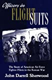 Officers in Flight Suits : The Story of American Air Force Fighter Pilots in the Korean War, Sherwood, John Darrell, 0814781101