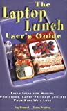The Laptop Lunch User's Guide, Amy Hemmert and Tammy Pelstring, 0971945306