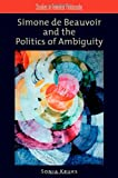 Simone de Beauvoir and the Politics of Ambiguity, Kruks, Sonia, 0195381432