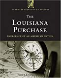 The Louisiana Purchase: Emergence Of An American Nation (Landmark Events in U.S. History)