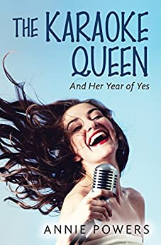 The Karaoke Queen: And Her Year of Yes (Adventures of The Karaoke Queen Book 1) by [Powers, Annie]