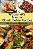 Italian Recipes:  Mama D's Favorite Classic Italian Recipes, Sides and Main Courses (Mama D's Classic Italian Recipes Book 3)