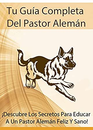 Tu Guía Completa Del Pastor Alemán: ¡Descubre Los Secretos Para ...