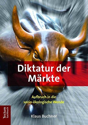 Diktatur der Märkte: Aufbruch in die sozio-ökologische Wende