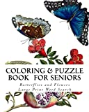 Coloring and Puzzle Book for Seniors Butterflies and Flowers: Extra Large Print Word Search Puzzles...