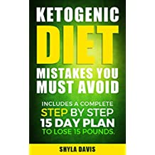 Ketosis: Ketogenic Diet Mistakes You Must Avoid: Includes a Complete Step by Step 15 Day Plan to Lose 15 Pounds. (diabetes, diabetes diet, paleo, paleo diet, low carb, low carb diet, weight loss)
