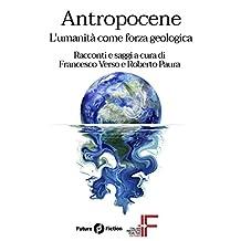 Antropocene: L'umanità come forza geologica (Future Fiction Vol. 59) (Italian Edition)