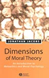 Dimensions of Moral Theory: An Introduction to Metaethics and Moral Psychology, Jonathan Jacobs, 0631229639