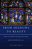 From Shadows to Reality: Studies in the Biblical Typology of the Fathers