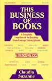 This Business of Books : An Overview of the Industry from Concept Through Sales, Suzanne, Claudia, 0963882910