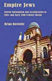 Empire Jews : Jewish Nationalism and Acculturation in 19th- and Early 20th-Century Russia, Horowitz, Brian, 0893573493