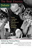 The Real Ebonics Debate: Power, Language, and the Education of African-American Children