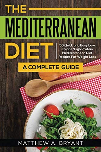The Mediterranean Diet: A Complete Guide: Includes 50 Quick and Simple Low Calorie/High Protein Recipes For Busy Professionals and Mothers to Lose Weight, Burn Fat, Reduce Stress, and Increase Energy (Diet Plan For Nursing Mothers To Lose Weight)