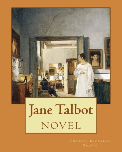 Download Jane Talbot ( NOVEL).  By: Charles Brockden Brown: Charles Brockden Brown (January 17, 1771 – February 22, 1810) was an American novelist, historian, and editor of the Early National period. pdf epub