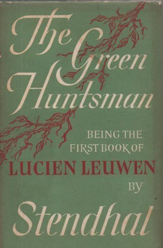 The green huntsman, being the first book of Lucien Leuwen, STENDHAL (Henri BEYLE)
