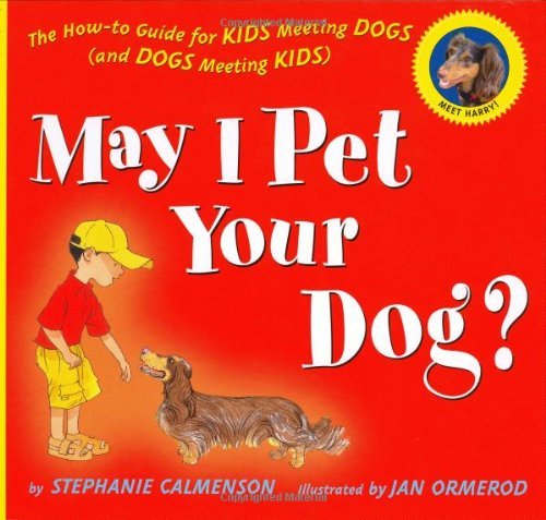 May I Pet Your Dog?: The How-to Guide for Kids Meeting Dogs (and Dogs Meeting Kids) by Stephanie Calmenson (2007-04-16)