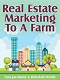 Real Estate Marketing To A Farm: How To Find, Grow and Reap The Benefits of a Geographic Farm (Realtor Marketing Book 1)